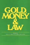 Gold, Money and the Law - Henry G. Manne, Roger LeRoy Miller