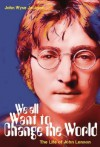 We all Want to Change the World: The Life of John Lennon - John Wyse Jackson
