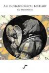 An Eschatological Bestiary - Oz Hardwick