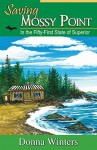 Saving Mossy Point: In the Fifty-First State of Superior (Great Lakes Romances Book 17) - Donna Winters