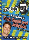 Deadly Factbook 4: Fish, Squid and Jellyfish (Steve Backshall's Deadly series) - Steve Backshall