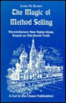 The Magic of Method Selling: Revolutionary New Sales Ideas, Based on Old World Truth - James M. Rankin