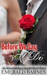 Before We Say I Do (Entertaining Angels Book 2) - Emerald Barnes