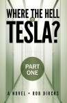 Where the Hell is Tesla? (Part One) - Rob Dircks