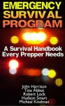 Emergency Survival Program: A Survival Handbook Every Prepper Needs: (Prepper's Guide, Survival Guide, Alternative Medicine, Emergency) - Micheal Kindman, John Harrison, Tina Abbot, Robert Lock, Hudson Smart