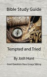 Bible Study Guide -- Tempted and Tried: Good Questions Have Groups Talking - Josh Hunt