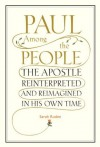 Paul Among the People: The Apostle Reinterpreted and Reimagined in His Own Time - Sarah Ruden