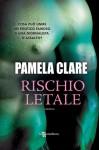 Rischio letale (Leggereditore Narrativa) - Pamela Clare, Marilisa Pollastro