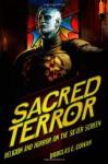 Sacred Terror: Religion and Horror on the Silver Screen - Douglas E. Cowan