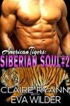 Siberian Soul Book Two (American Tigers 1) - Claire Ryann, Eva Wilder