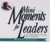 Mini Moments for Leaders: Forty Bright Spots to Encourage Those in Leadership - Robert Strand