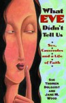 What Eve Didn't Tell Us: Sex, Casseroles, and a Life of Faith - Sue Thomen Dolquist, Jane Wood