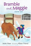 Bramble and Maggie: Snow Day - Jessie Haas, Alison Friend