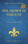 The Frown of Fortune: A Luke Tremayne Adventure… a French Affair 1653 - Geoff Quaife