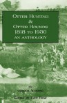 Otter Hunting & Otter Hounds - 1818 to 1930 - An Anthology - Tony Read