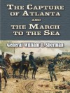 The Capture of Atlanta and the March to the Sea: From Sherman's Memoirs (Civil War) - William T. Sherman