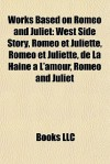 Works Based on Romeo and Juliet: West Side Story, Romo Et Juliette, Romo Et Juliette, de La Haine L'Amour, Romeo and Juliet - Books LLC