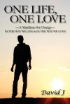 One Life, One Love: A Manifesto for Change, in the Way We Live & in the Way We Love - David J.