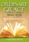 Ordinary Grace, Weeks 18-34: Daily Gospel Reflections - Daughters of St. Paul, Marianne Lorraine Trouvé, Maria Grace Dateno