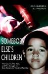 Somebody Else's Children: The Courts, The Kids, and The Struggle to Save America's Troubled Families - John Hubner, Jill Wolfson