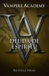 Vampire Academy 5. Deuda de espíritu (Spanish Edition) - Richelle Mead