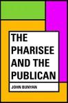 The Pharisee and the Publican - John Bunyan