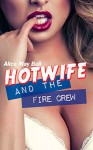 Hotwife and the Fire Crew: Cuckold made to watch, interracial MF MFM MFMMM (Teasing Temptress Tess Book 7) - Alice May Ball