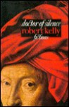 Doctor of Silence: Fictions - Robert Kelly
