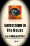 Something in the House: California Gothic - D.L. Lewis