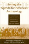 Setting the Agenda for American Archaeology: The National Research Council Archaeological Conferences of 1929, 1932, and 1935 - Michael J. O'Brien, R. Lee Lyman