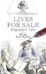 Lives for Sale: Biographers' Tales - Mark Bostridge