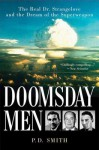 Doomsday Men: The Real Dr. Strangelove and the Dream of the Superweapon - P. Smith