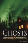 Ghosts: An Exploration of the Spirit World, from Apparitions to Haunted Places - Paul Roland