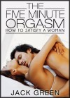 The Five Minute Orgasm (How To Satisfy A Woman) - Jack Green
