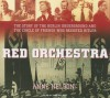 Red Orchestra The Story of the Berlin Underground and the Circle of Friends Who Resisted Hitler - Anne Nelson