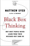 Black Box Thinking: Why Most People Never Learn from Their Mistakes--But Some Do - Matthew Syed