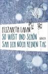 So wüst und schön sah ich noch keinen Tag - Elizabeth LaBan, Birgitt Kollmann