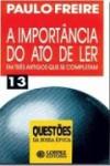 A Importância do Ato de Ler: em três artigos que se completam - Paulo Freire