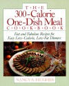 The 300-Calorie One-Dish Meal Cookbook: Fast and Fabulous Recipes for Easy Low-Calorie, Low-Fat Dinners - Nancy S. Hughes