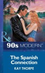 The Spanish Connection (Mills & Boon Vintage 90s Modern) - Kay Thorpe