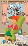 Coffee is Murder (McKinley Mysteries Book 9) - Carolyn Arnold, Lisa Dawn Martinez, Patricia Scandling