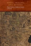 Eddic, Skaldic, and Beyond: Poetic Variety in Medieval Iceland and Norway - Martin Chase