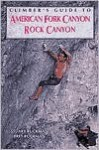 Climber's Guide to American Fork/Rock Canyon - Bret Ruckman, Stewart Ruckman