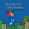 Blue Bunny Likes Shapes - Russell Whitehead