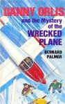 Danny Orlis and the Mystery of the Wrecked Plane - Bernard Palmer