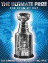 The Ultimate Prize: The Stanley Cup - Dan Diamond, James Duplacey, Eric Zweig