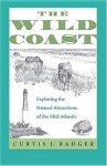 The Wild Coast: Exploring the Natural Attractions of the Mid-Atlantic - Curtis J. Badger
