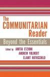 The Communitarian Reader: Beyond the Essentials (Rights and Responsibilities (Lanham, MD.).) - Amitai Etzioni