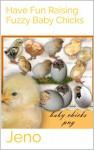 Have Fun Raising Fuzzy Baby Chicks - Jeno