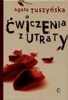 ćwiczenia z utraty /op.tw./ - Agata Tuszyńska